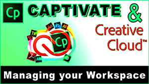 Managing Your Workspace, Captivate and the Creative Cloud